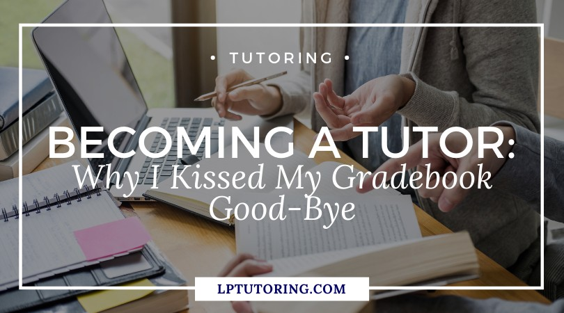 Becoming a Tutor: Why I Kissed my Gradebook Good-Bye