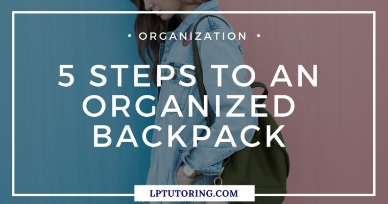 5 Steps to an Organized Backpack – Improve your bag today