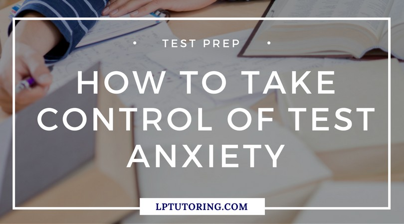 Test Taking Anxiety: How to Take Control of It