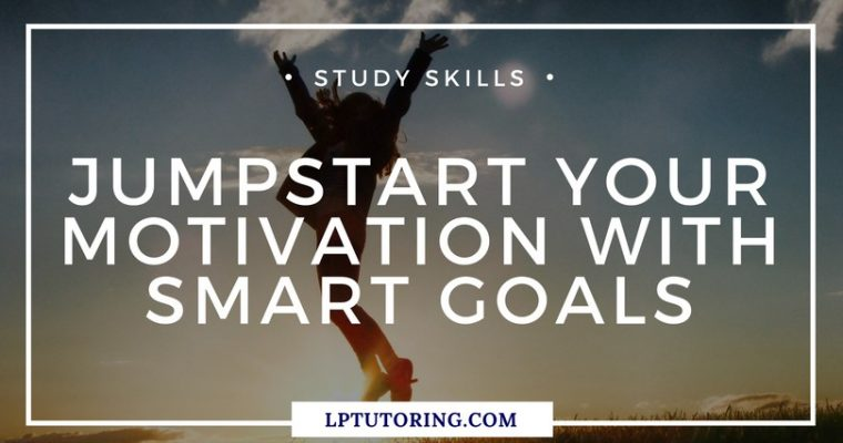 Jumpstart Your Motivation with SMART Goals