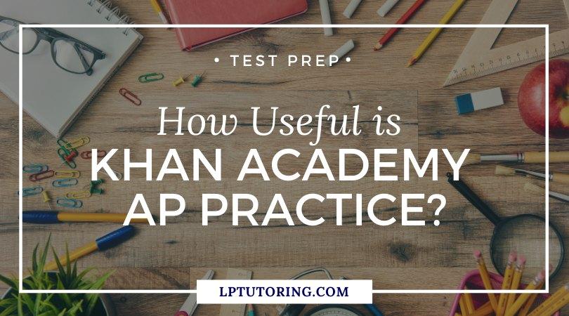 How Useful is Khan Academy AP Exam Practice?