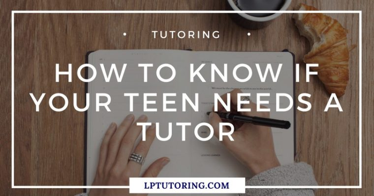 How to Know if Your Teen Needs a Tutor
