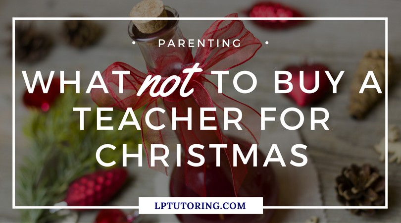 What NOT to Buy a Teacher for Christmas