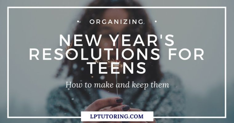 New Year's Resolutions for Teens: How to make and keep them!