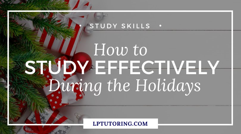 How to Study Effectively during the Holidays