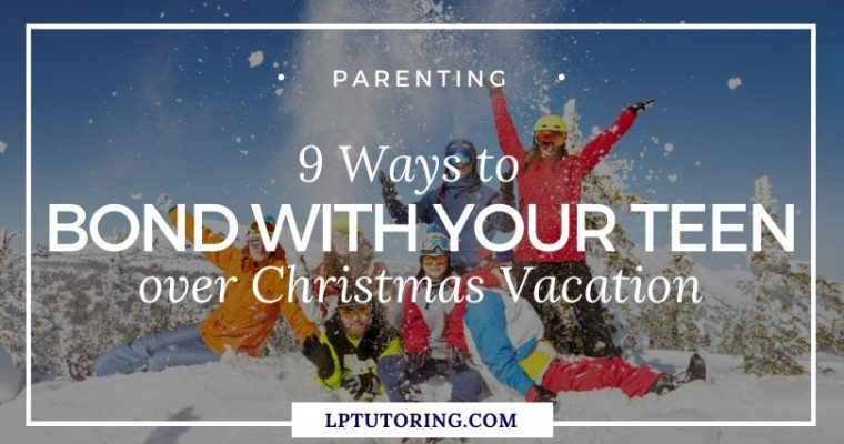 9 Ways to Bond with Your Teen over Christmas Vacation