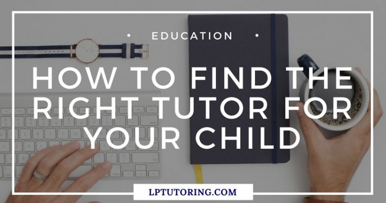 How to Find the Right Tutor for your Child