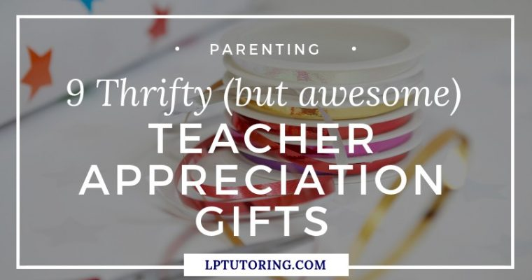 9 Thrifty (But Awesome) Teacher Appreciation Gifts