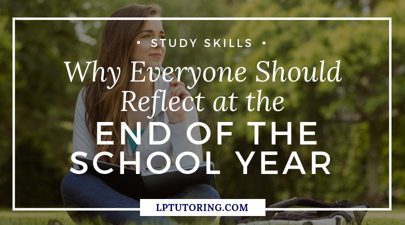 Why Everyone Should Reflect at the End of the School Year