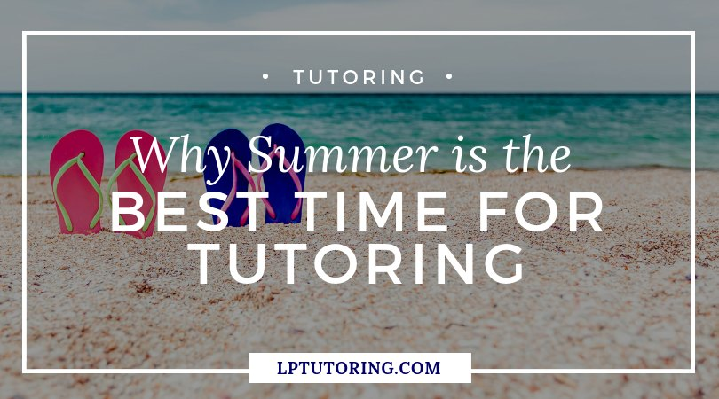 Why Summer is the Best Time for Tutoring