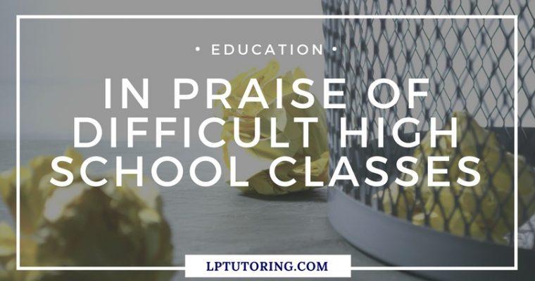 In Praise of Difficult High School Classes