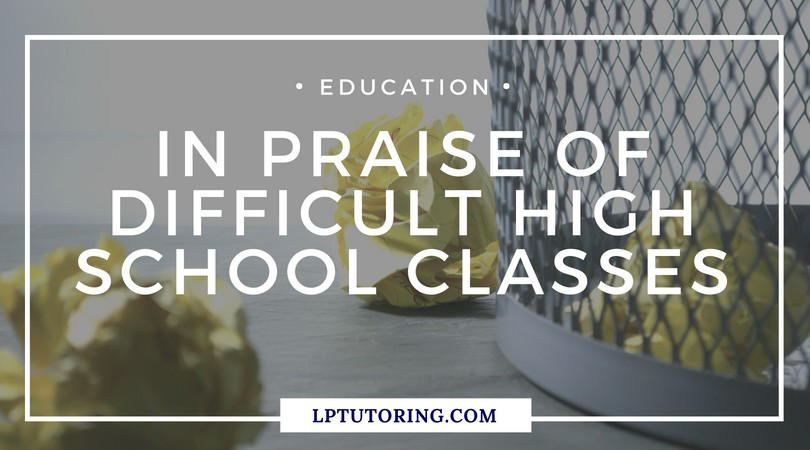In Praise of Difficult High School Classes