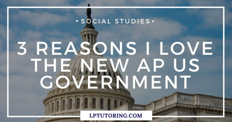 3 Reasons I Love the New AP U.S. Government