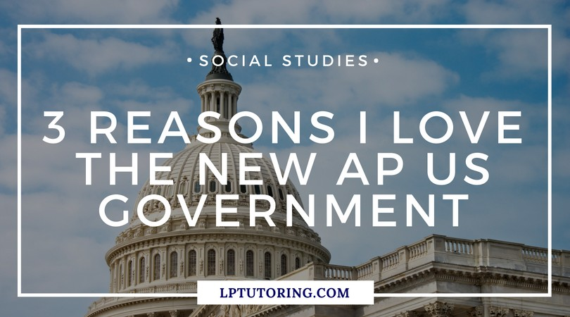 3 Reasons I Love The New AP U S Government LP Tutoring