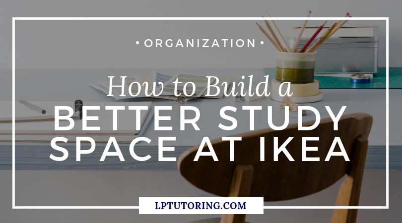 How To Build A Better Study Space At Ikea Lp Tutoring