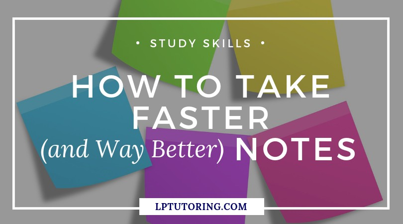 How to Take Faster (and Way Better) Notes