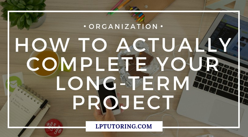How to Actually Complete Your Long-Term Project