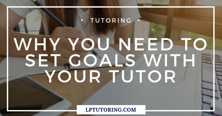 Why You Need to Set Tutoring Goals