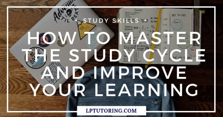 How to Master the Study Cycle and Improve Your Learning