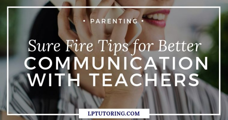 Sure Fire Tips for Better Communication with Teachers