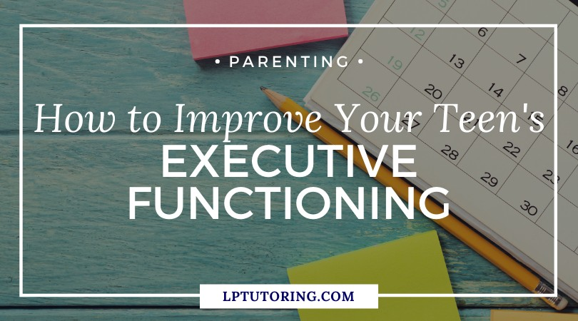 How to Improve Your Teen's Executive Functioning