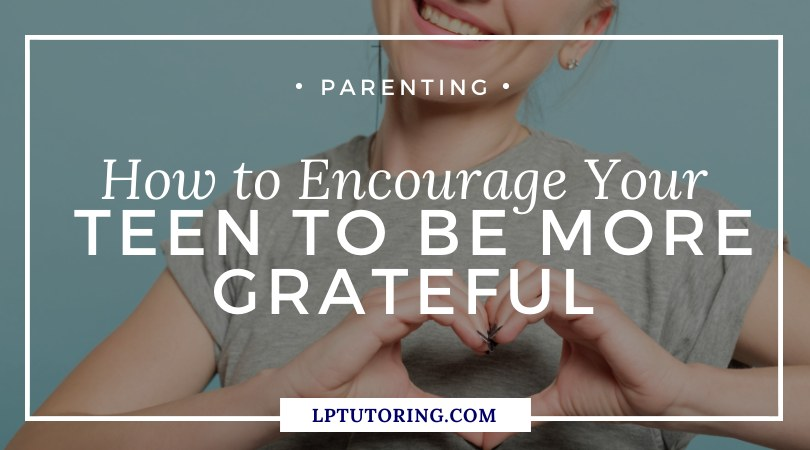 How to Encourage Your Teen to Be More Grateful