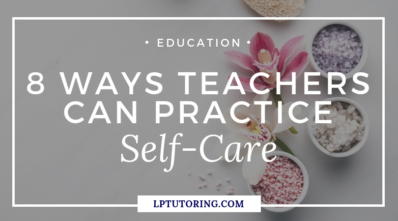 8 Ways Teachers Can Practice Self-Care