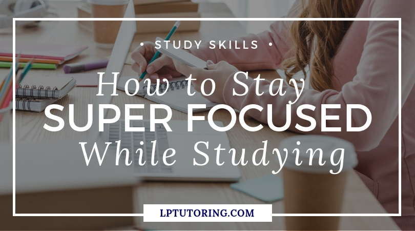 How to Stay Super Focused While Studying
