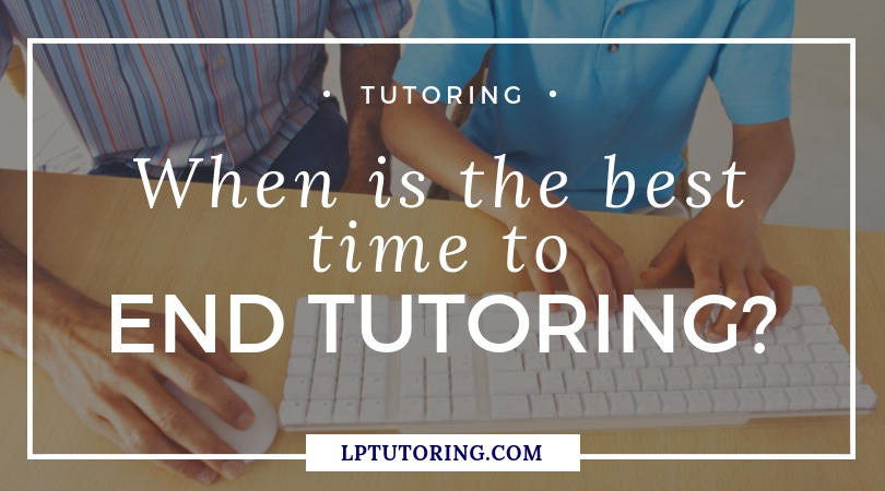 When is the Best Time to End Tutoring?