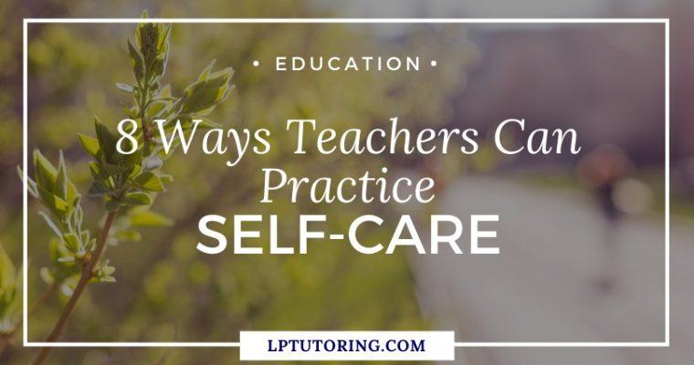 8 Ways Teachers Can Practice Self-Care