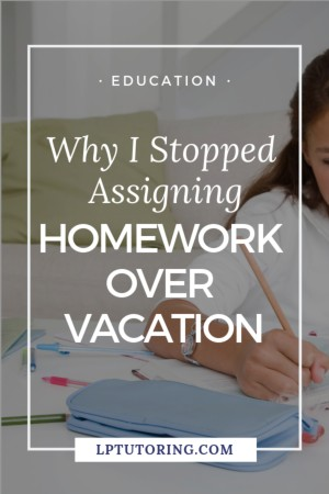 Assigning homework over vacation? Spoiler alert: it won\'t get done! Click to find out why you should just stop with vacation homework and what to do instead! | #teachingteens #homework