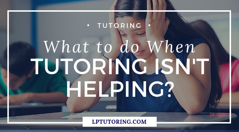 What To Do When Tutoring Isn't Helping