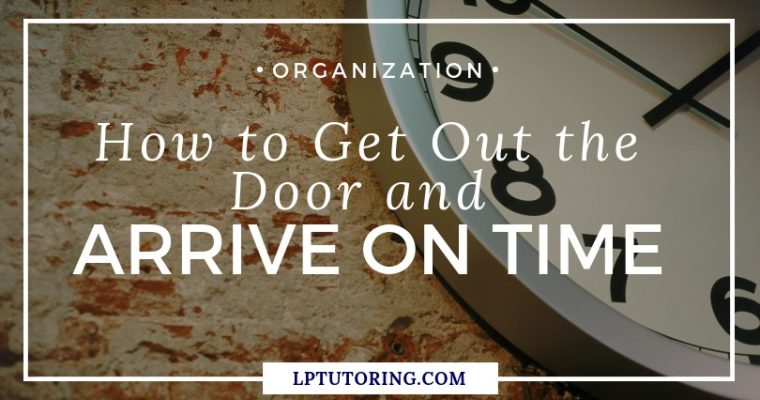 How to Get Out the Door and Arrive on Time