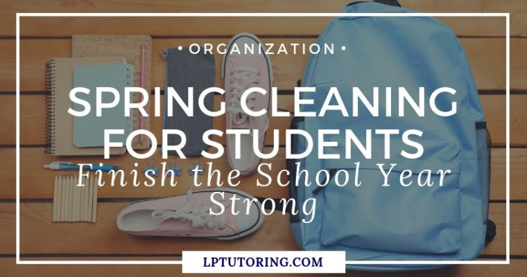 Spring Cleaning for Students: Finish the School Year Strong