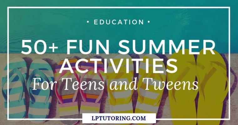50+ Fun Summer Activities for Teens & Tweens