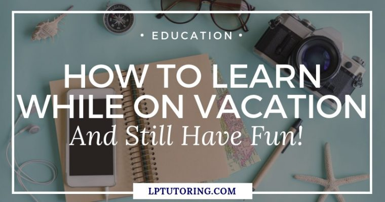 How to Learn on Vacation – And Still Have Fun