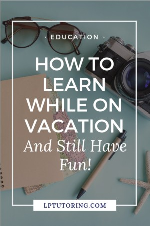 How to Learn on Vacation - And Still Have Fun