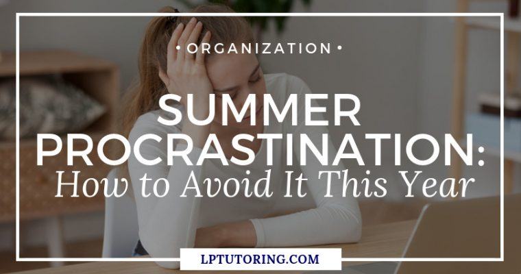 Summer Procrastination: How to Avoid It This Year