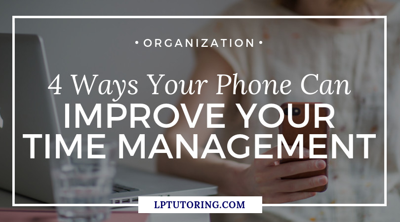 4 Ways Your Phone Can Improve Your Time Management
