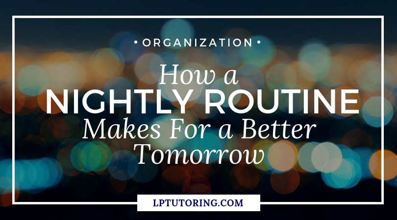 How A Nightly Routine Makes for a Better Tomorrow
