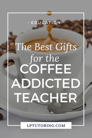The Best Gifts for the Coffee Addicted Teacher