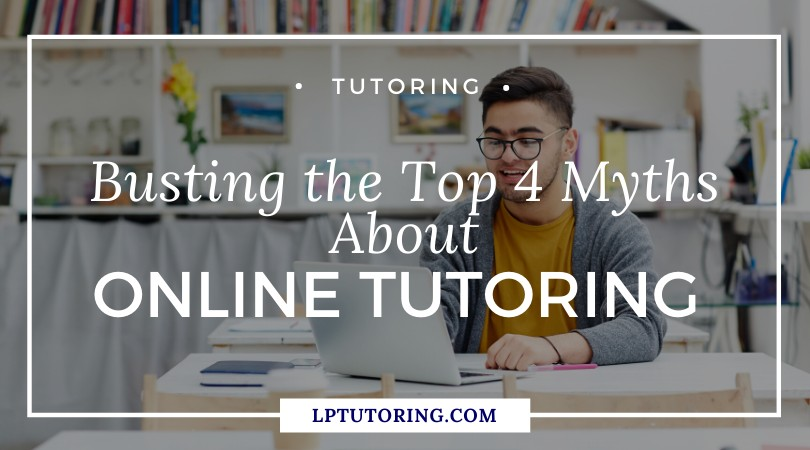 Busting the Top 4 Myths About Online Tutoring