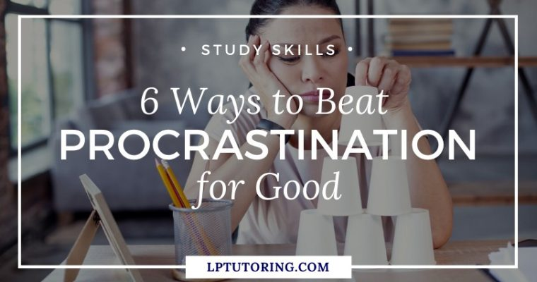 6 Ways to Beat Procrastination for Good