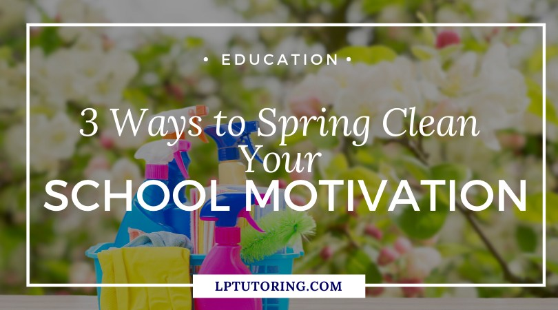 3 Ways to Spring Clean Your School Motivation