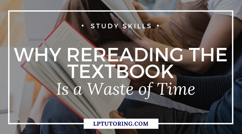 Why Rereading the Textbook is a Waste of Time