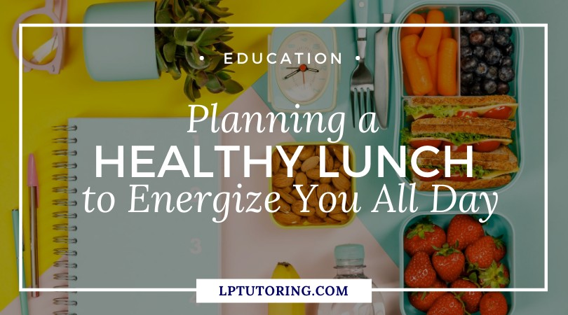 Planning a Healthy Lunch to Energize You All Day