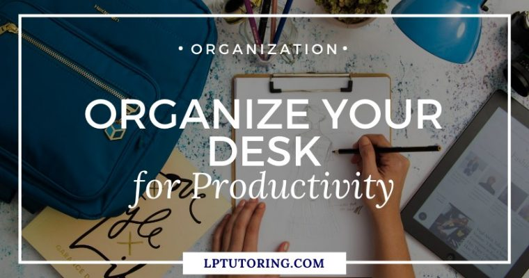 How to Organize Your Desk for Productivity