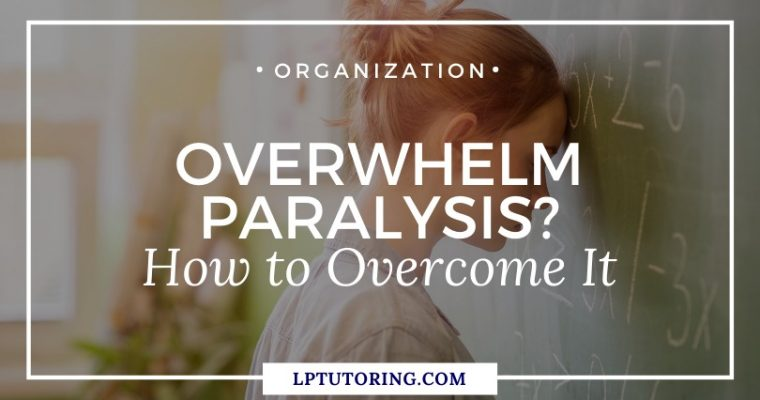 Overwhelm Paralysis? How to Overcome It