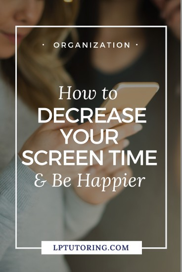How to Decrease Your Screen Time & Be Happier