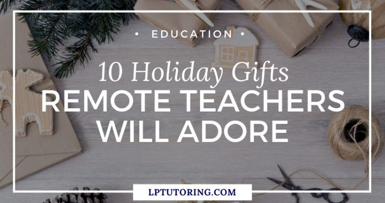 10 Holiday Gifts Remote Teachers Will Adore